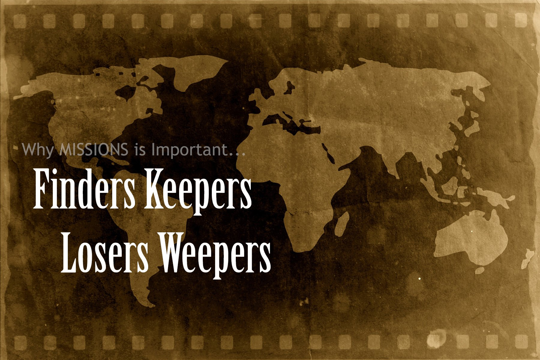 Finders Keepers, Losers Weepers: Why Missions Matters