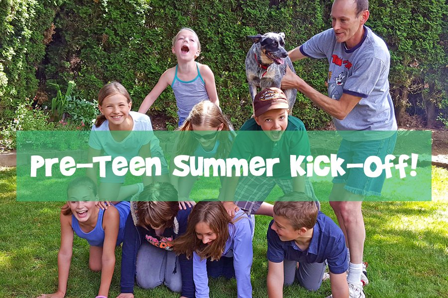 Preteen Summer Kick-off!