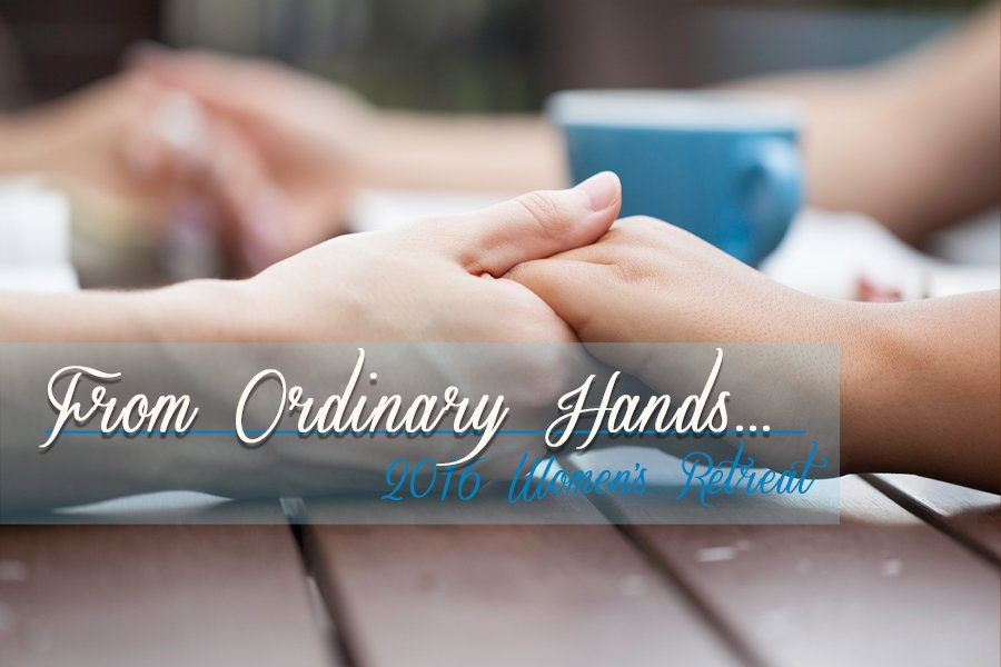 From Ordinary Hands | Women's Retreat Fall 2016