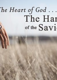The Heart of God… The Hand of the Savior Part 1