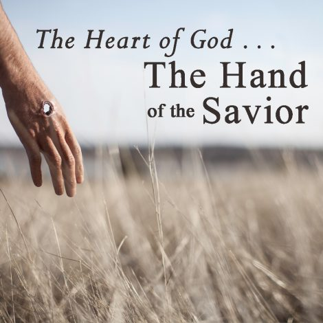The Heart of God… The Hand of The Savior Part 3