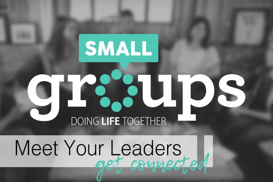 Meet Your Small Group Leaders