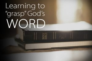 """Learning to """"Grasp"""" God's Word"""