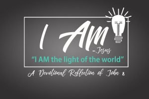 I AM the light of the world. – Jesus