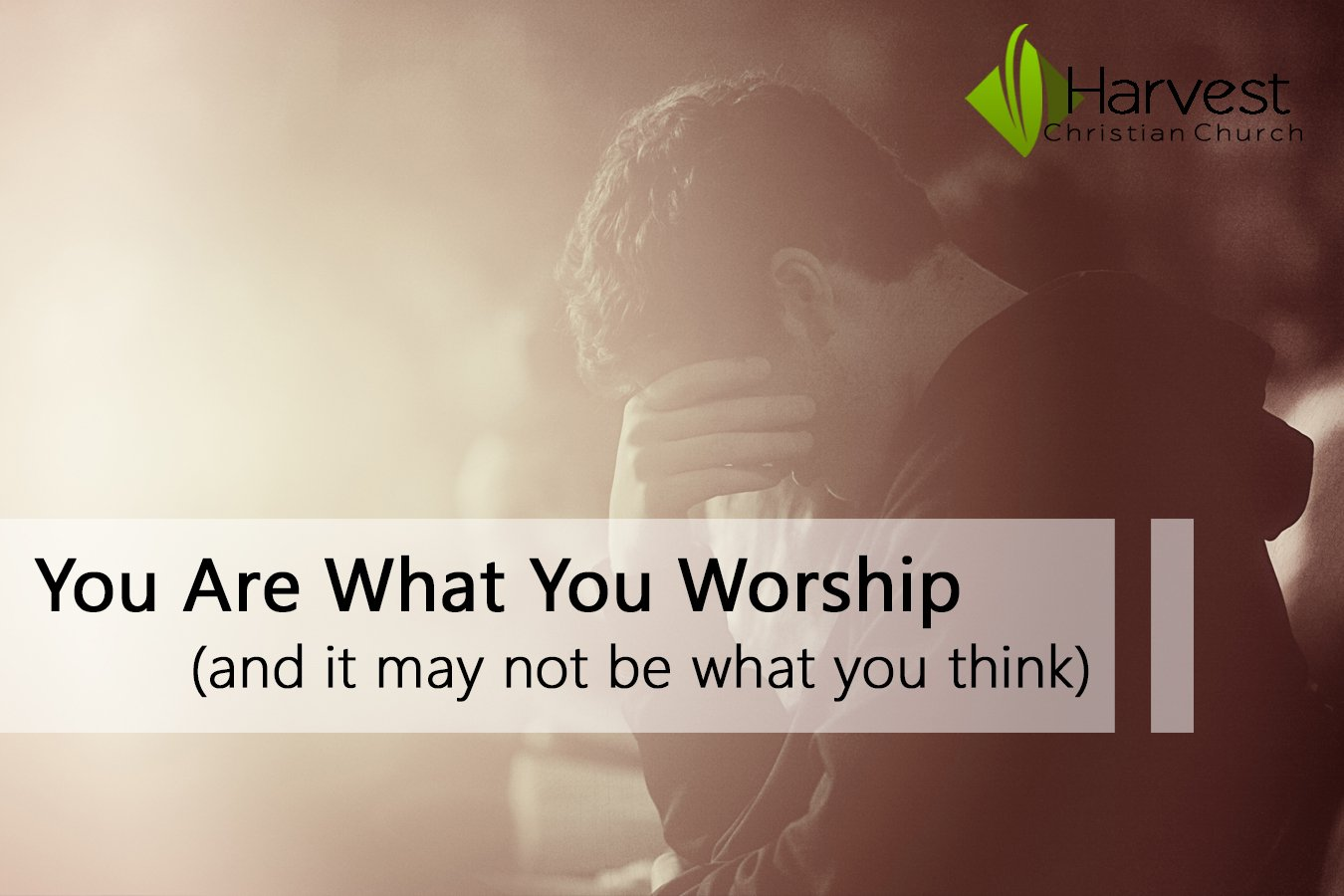 You Are What You Worship (and it may not be what you think)