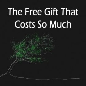 The Free Gift That Costs So Much