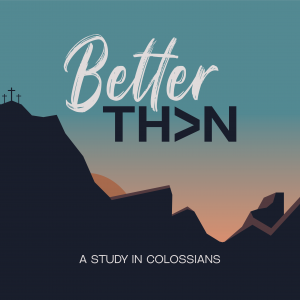 Better Than A  Study in Colossians- The Pressure of The World